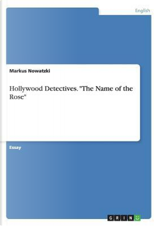 """Hollywood Detectives. """"The Name of the Rose"""" by Markus Nowatzki"""