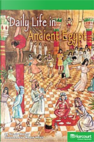 Daily Life in Ancient Egypt Above Level Reader Grade 6 by Harcourt School Publishers