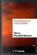 The Breakfast-Table Series by Oliver Wendell Holmes