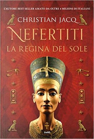 Nefertiti. La regina del sole by Christian Jacq