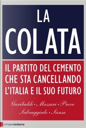 La colata by Andrea Garibaldi, Antonio Massari, Ferruccio Sansa, Giuseppe Salvaggiulo, Marco Preve