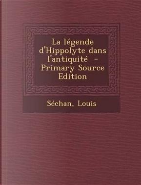 La Legende D'Hippolyte Dans L'Antiquite by Sechan Louis