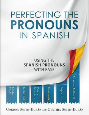 Perfecting the Pronouns in Spanish by Mr Gordon Smith-Durán