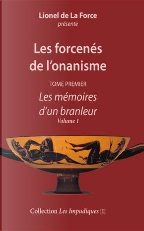Les forcenés de l'onanisme, Tome 1 by Lionel de La Force