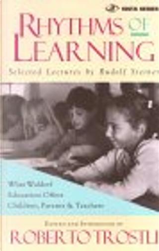 Rhythms of Learning by Roberto Trostli, Rudolf Steiner