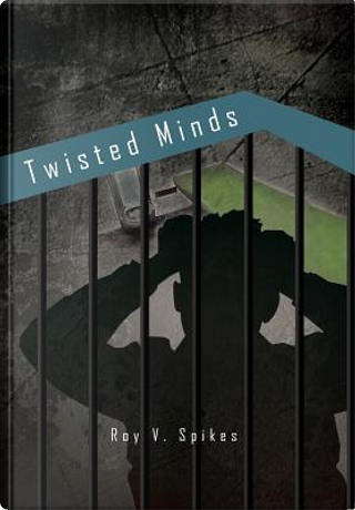 Twisted Minds by Roy Spikes