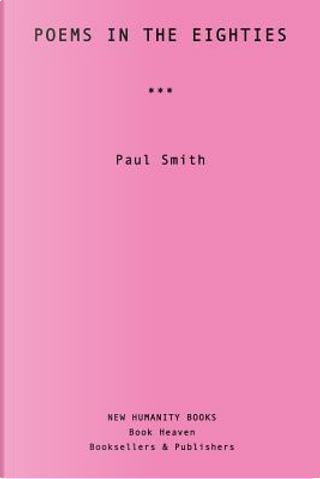 Poems in the Eighties by Paul Smith
