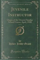 Juvenile Instructor, Vol. 56 by Heber Jeddy Grant