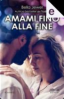 Amami fino alla fine by Bella Jewel