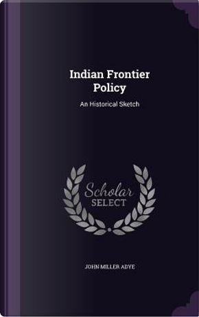 Indian Frontier Policy by Sir John Miller Adye