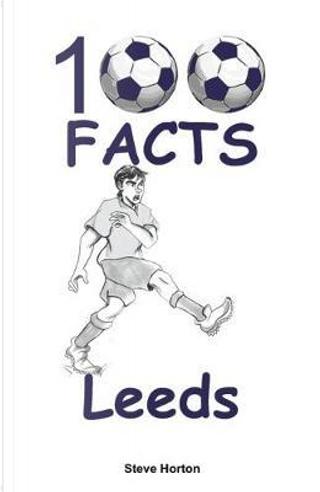 100 Facts - Leeds by Steve Horton