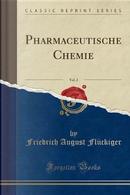 Pharmaceutische Chemie, Vol. 2 (Classic Reprint) by Friedrich August Flückiger