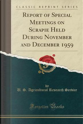 Report of Special Meetings on Scrapie Held During November and December 1959 (Classic Reprint) by U. S. Agricultural Research Service