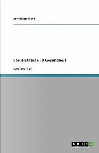 Berufsstatus und Gesundheit by Hendrik Heitland