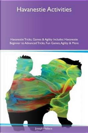 Havanestie Activities Havanestie Tricks, Games & Agility Includes by Joseph Wallace