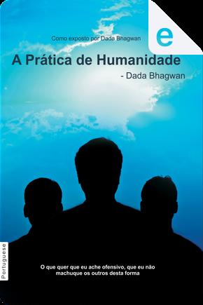 A prática de humanidade by Dada Bhagwan