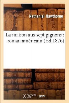 La Maison aux Sept Pignons by Hawthorne N