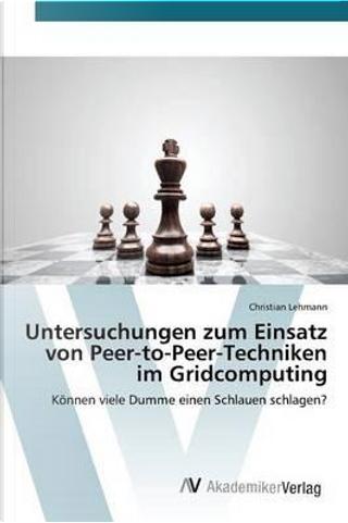 Untersuchungen zum Einsatz von Peer-to-Peer-Techniken im Gridcomputing by Christian Lehmann