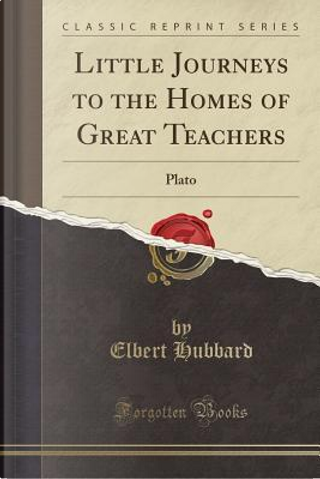Little Journeys to the Homes of Great Teachers by Elbert Hubbard