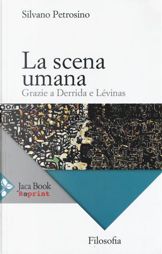 La scena umana. Grazie a Derrida e Levinas by Silvano Petrosino