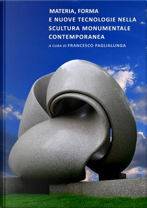 Materia, forma e nuove tecnologie nella scultura monumentale contemporanea