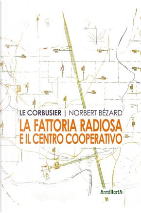 La fattoria radiosa e il centro cooperativo by Le Corbusier, Norbert Bézard