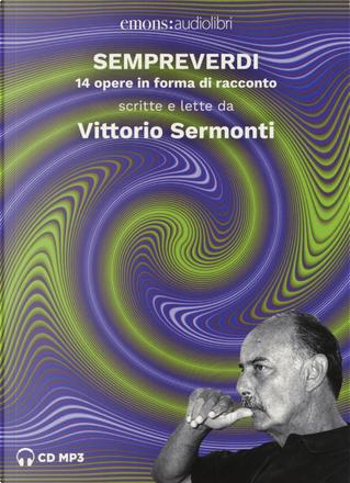 Sempreverdi. 14 opere in forma di racconto letto e raccontato da Vittorio Sermonti. Audiolibro. CD Audio formato MP3 by Vittorio Sermonti