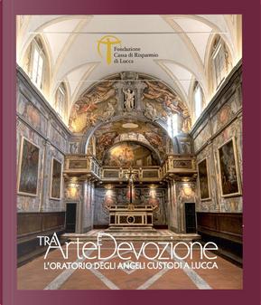 Tra arte e devozione. L'Oratorio degli Angeli Custodi a Lucca