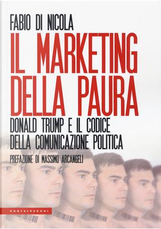 Il marketing della paura. Donald Trump e il codice della comunicazione politica by Fabio Di Nicola