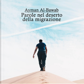 Parole nel deserto della migrazione by Ayman Al-Bawab