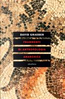 Frammenti di antropologia anarchica by David Graeber