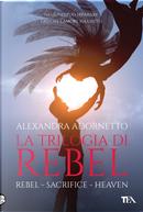 La trilogia di Rebel: Rebel-Sacrifice-Heaven by Alexandra Adornetto