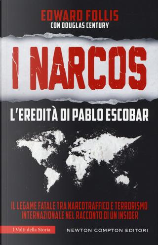I Narcos. L'eredità di Pablo Escobar by Douglas Century, Edward Follis