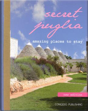 Secret Puglia amazing places to stay. Ediz. italiana e inglese