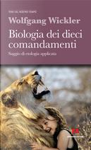 Biologia dei dieci comandamenti. Saggio di etologia applicata by Wolfgang Wickler