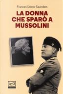 La donna che sparò a Mussolini by Frances Stonor Saunders