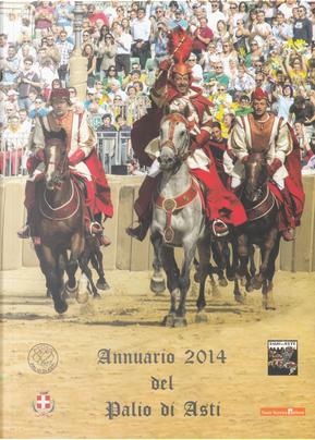 Annuario 2014 del Palio di Asti by Alessandro Franco, Francesco Sciutto