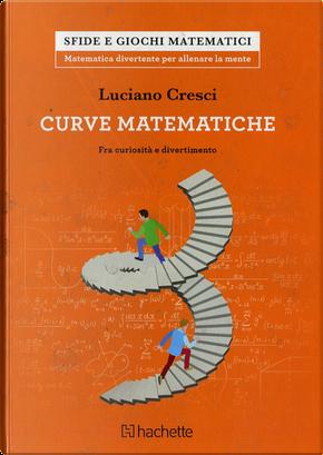 Le curve matematiche. Tra curiosità e divertimento by Luciano Cresci