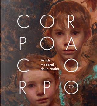 Corpo a corpo. Artisti moderni della realtà. Catalogo della mostra (Firenze, 26 ottobre 2019-12 gennaio 2020). Ediz. italiana e inglese