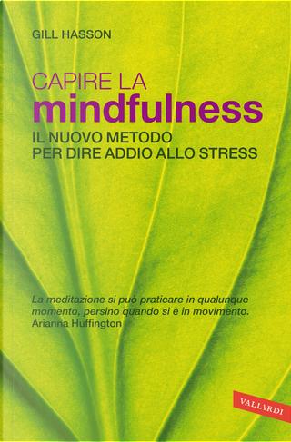 Capire la mindfulness. Il nuovo metodo per dire addio allo stress by Gill Hasson