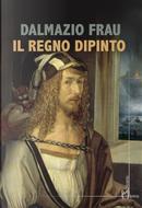 Il regno dipinto by Dalmazio Frau