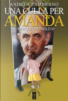 Una culla per Amanda. Il miracolo di Paolo VI by Andrea Zambrano