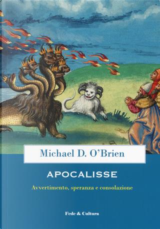 Apocalisse. Avvertimento, speranza e consolazione by Michael D. O'Brien
