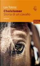 Cholstomer. Storia di un cavallo by Lev Tolstoj