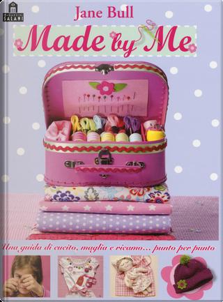 Made by me. Una guida di cucito, maglia e ricamo... punto per punto by Jane Bull