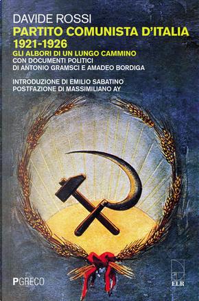 Partito Comunista d'Italia 1921-1926. Gli albori di un lungo cammino. Con documenti politici di Antonio Gramsci e Amadeo Bordiga by Davide Rossi
