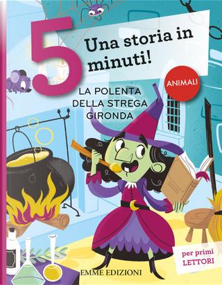 La polenta della strega Gironda. Una storia in 5 minuti! by Giuditta Campello