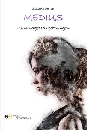Medius. Zum Vergessen gezwungen by Simone Decker