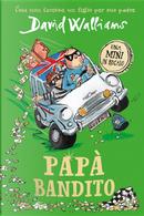 Papà bandito. Una mini in regalo by David Walliams