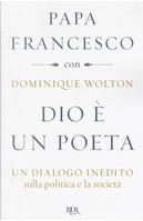 Dio è un poeta. Un dialogo inedito sulla politica e la società by Dominique Wolton, Francesco (Jorge Mario Bergoglio)